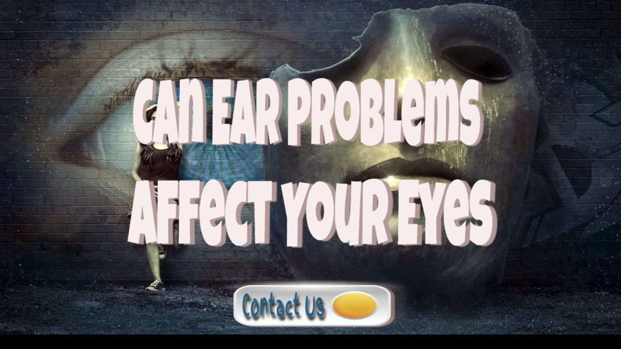 Eye And Ear Infections can cause problems affecting your eyes